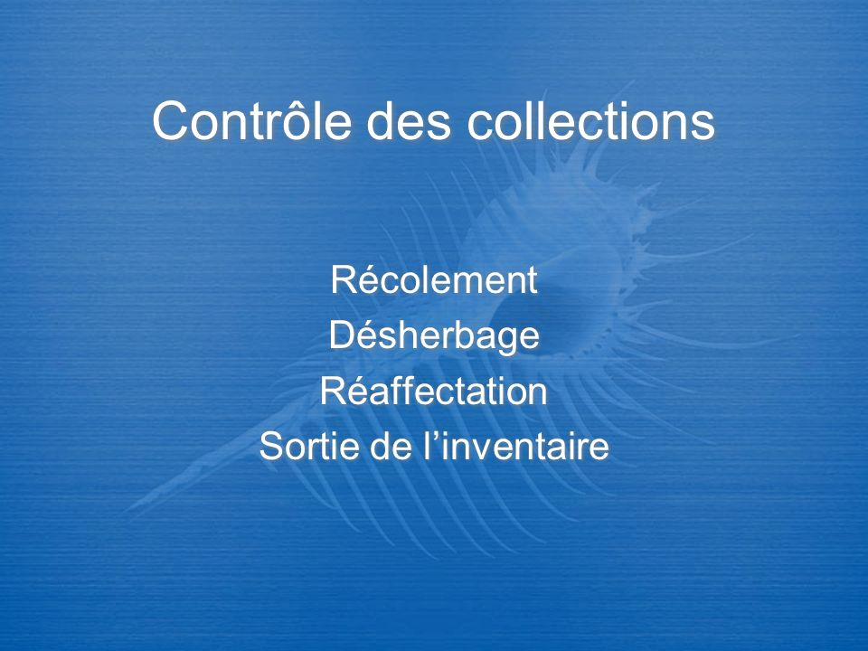 Contrôle des collections Récolement Désherbage Réaffectation Sortie de linventaire Récolement Désherbage Réaffectation Sortie de linventaire