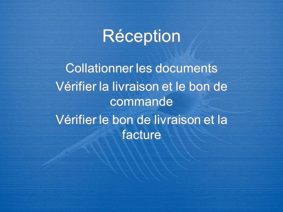 Réception Collationner les documents Vérifier la livraison et le bon de commande Vérifier le bon de livraison et la facture Collationner les documents