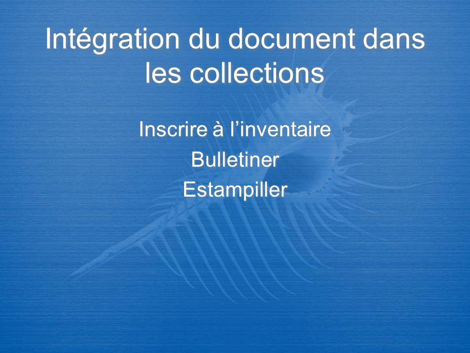 Intégration du document dans les collections Inscrire à linventaire Bulletiner Estampiller Inscrire à linventaire Bulletiner Estampiller