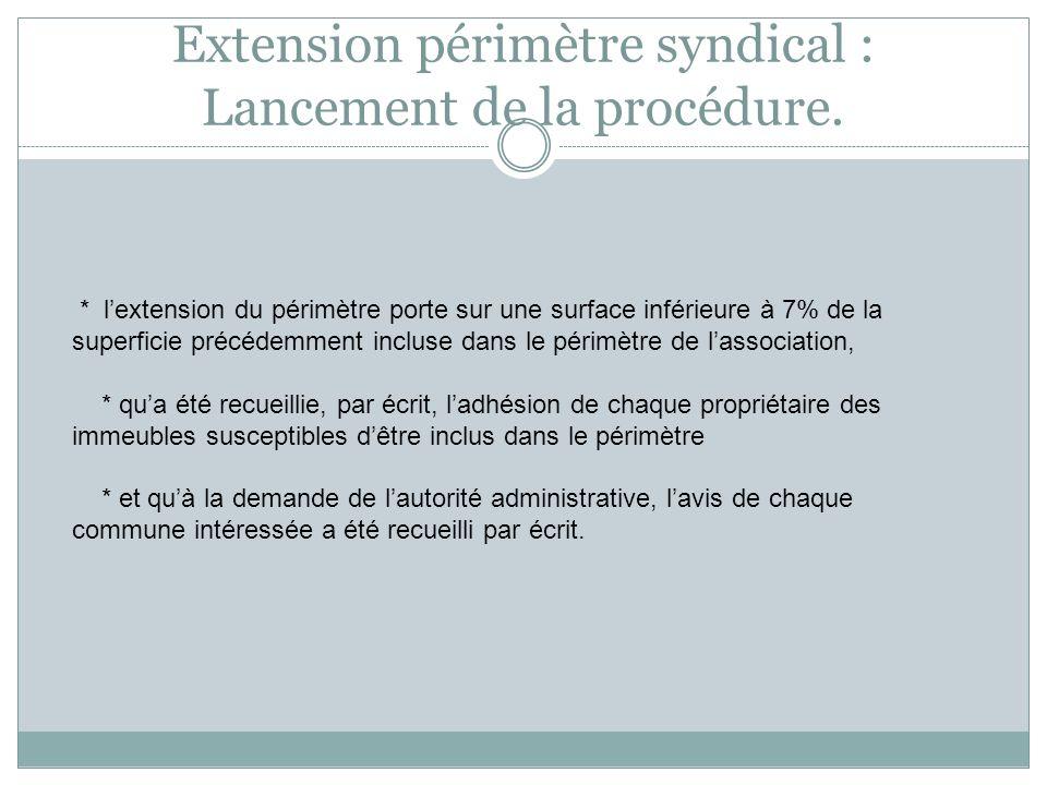 Extension périmètre syndical : Lancement de la procédure. * lextension du périmètre porte sur une surface inférieure à 7% de la superficie précédemmen