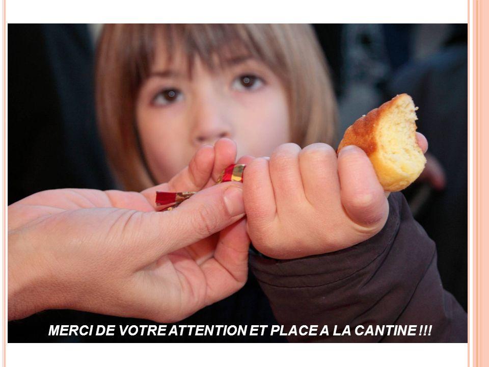 MERCI DE VOTRE ATTENTION ET PLACE A LA CANTINE !!!