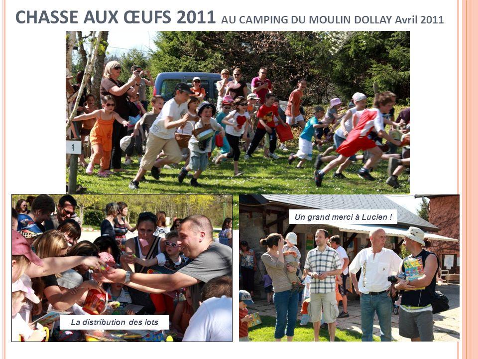 CHASSE AUX ŒUFS 2011 AU CAMPING DU MOULIN DOLLAY Avril 2011 Un grand merci à Lucien ! La distribution des lots