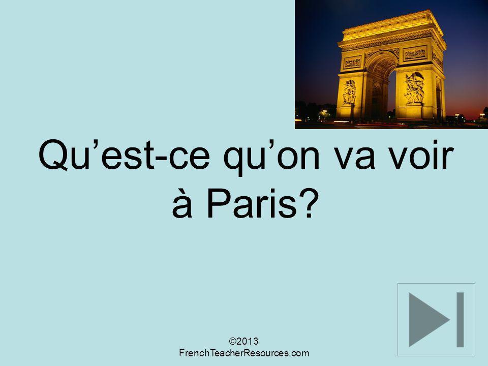 Quest-ce quon va voir à Paris? ©2013 FrenchTeacherResources.com