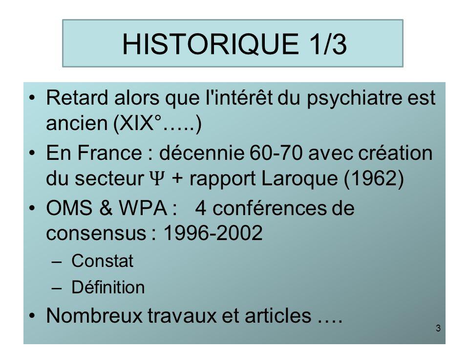 HISTORIQUE 1/3 Retard alors que l'intérêt du psychiatre est ancien (XIX°…..) En France : décennie 60-70 avec création du secteur Ѱ + rapport Laroque (