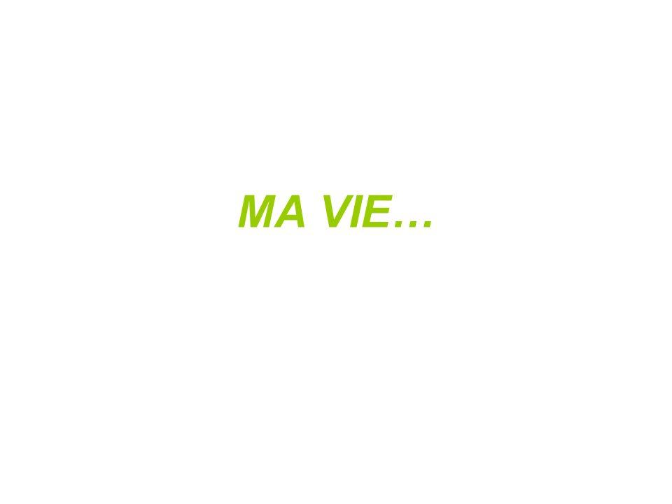 MA VIE…