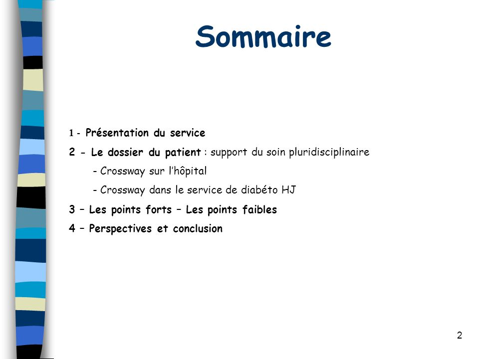 2 Sommaire 1 - Présentation du service 2 - Le dossier du patient : support du soin pluridisciplinaire - Crossway sur lhôpital - Crossway dans le servi