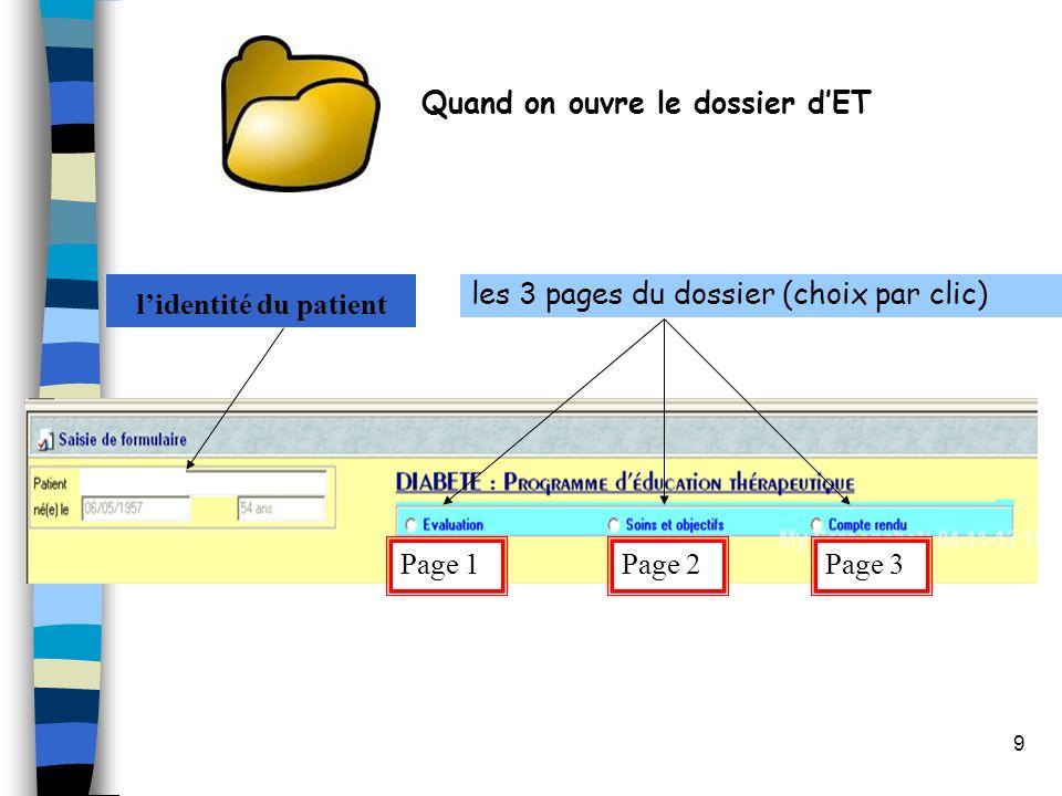 9 Quand on ouvre le dossier dET Page 1Page 2Page 3 lidentité du patient les 3 pages du dossier (choix par clic)