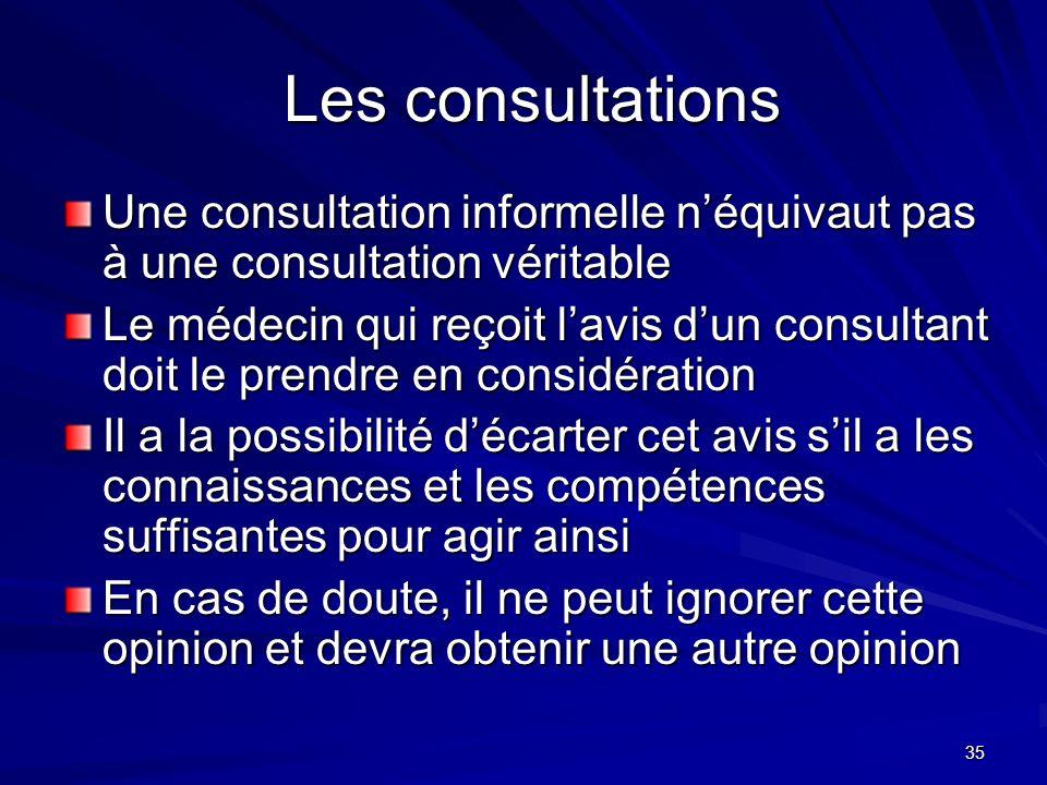 35 Les consultations Les consultations Une consultation informelle néquivaut pas à une consultation véritable Le médecin qui reçoit lavis dun consulta