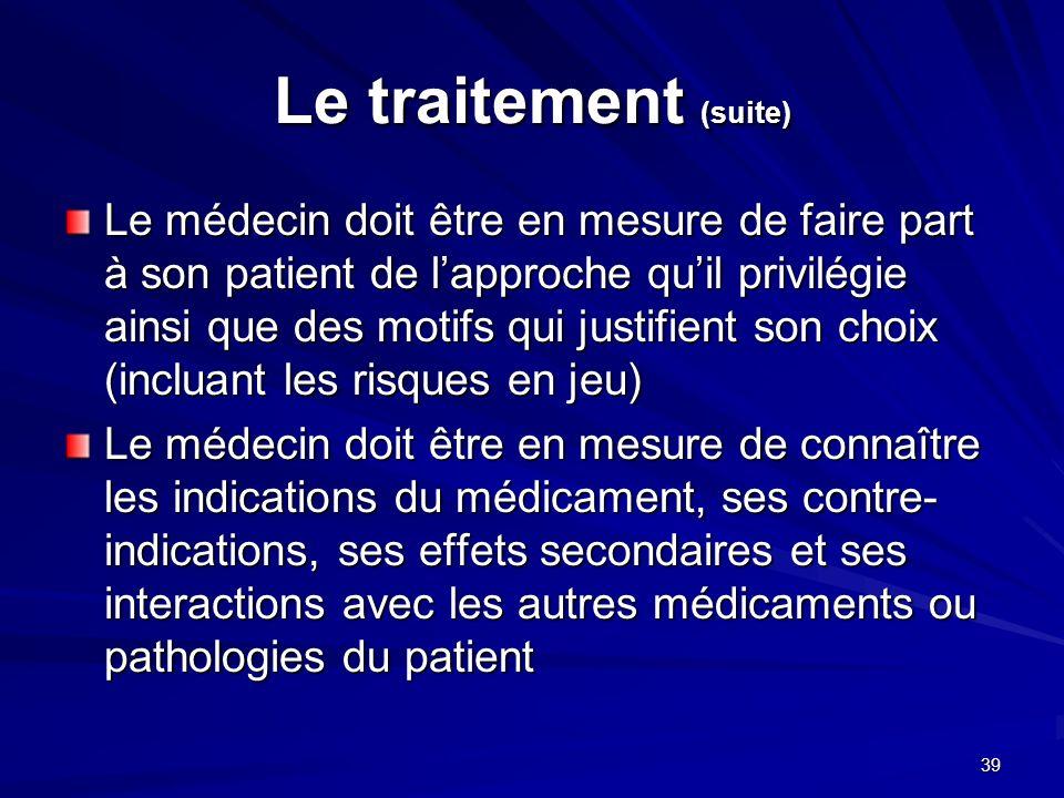 39 Le traitement (suite) Le médecin doit être en mesure de faire part à son patient de lapproche quil privilégie ainsi que des motifs qui justifient s