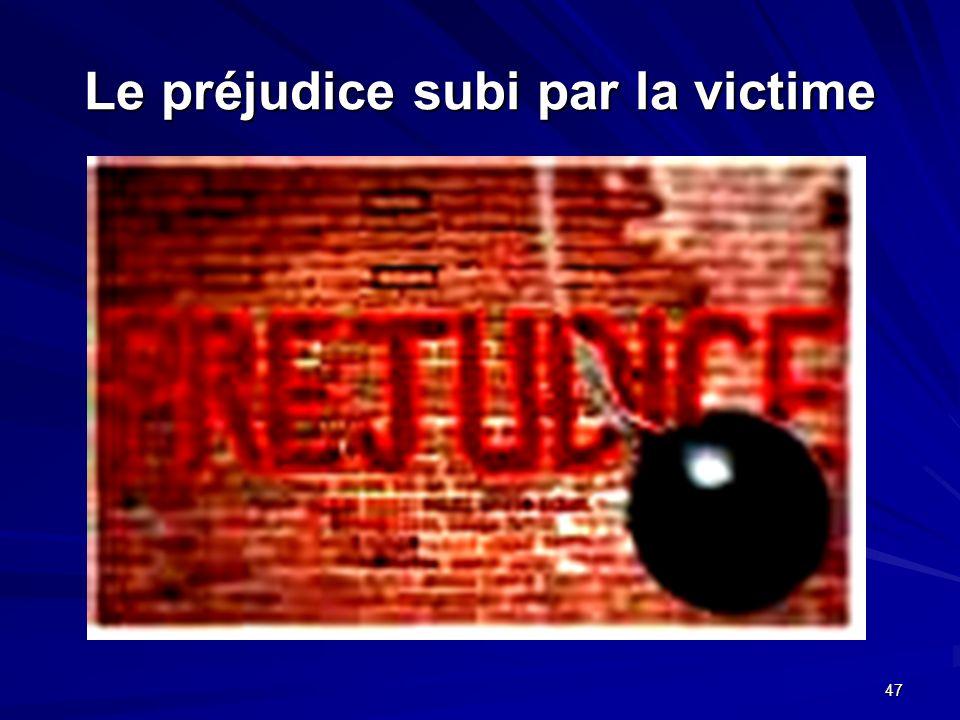 47 Le préjudice subi par la victime
