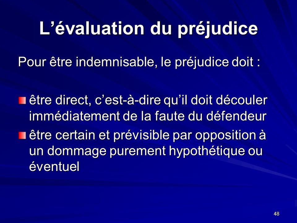 48 Lévaluation du préjudice Pour être indemnisable, le préjudice doit : être direct, cest-à-dire quil doit découler immédiatement de la faute du défen