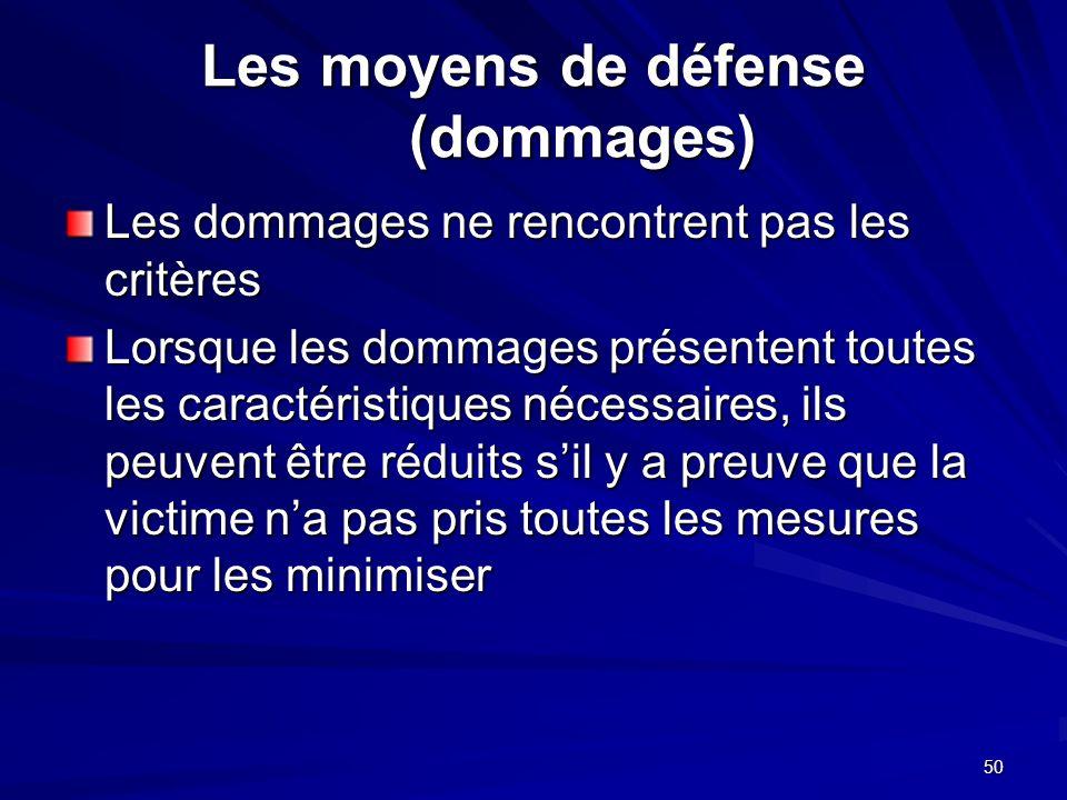 50 Les moyens de défense (dommages) Les dommages ne rencontrent pas les critères Lorsque les dommages présentent toutes les caractéristiques nécessair