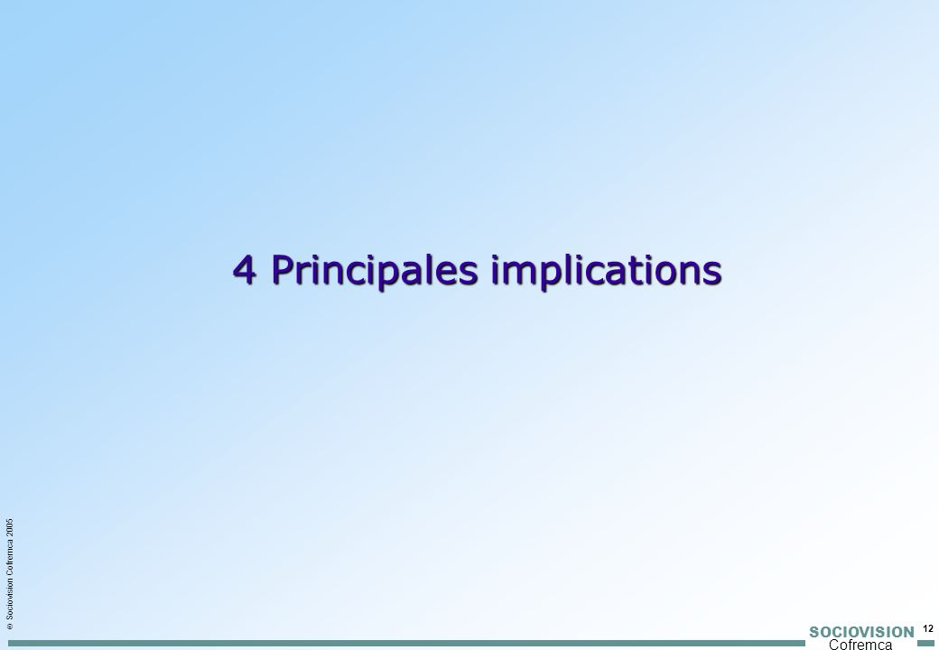 SOCIOVISION Cofremca 12 Sociovision Cofremca 2005 4 Principales implications 4 Principales implications