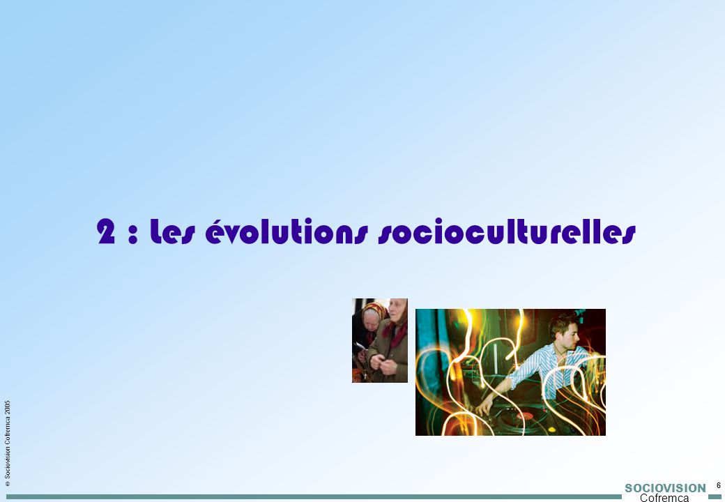 SOCIOVISION Cofremca Sociovision Cofremca 2006 7 La dynamique socio-culturelle : 3 moteurs puissants Sens immatériel et émotionnel Autonomie Plaisir, relationnel, fluidité