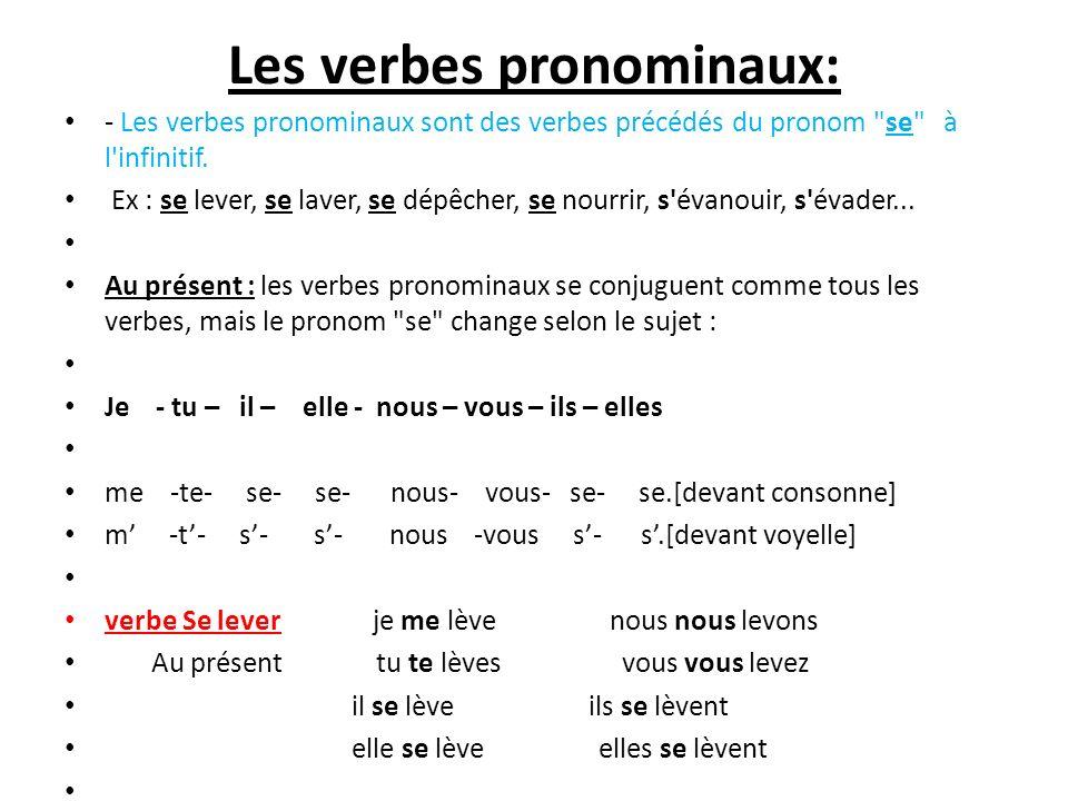 Les verbes pronominaux: - Les verbes pronominaux sont des verbes précédés du pronom