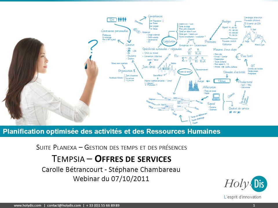 Lesprit dinnovation www.holydis.com | contact@holydis.com | + 33 (0)1 55 66 89 891 Planification optimisée des activités et des Ressources Humaines Le