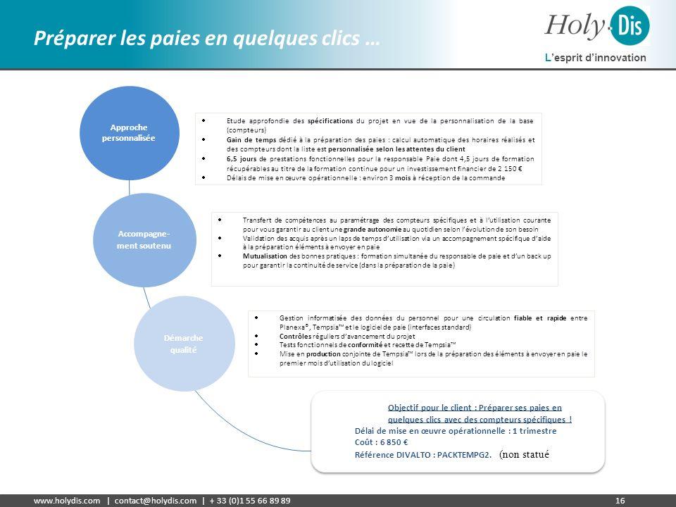 Lesprit dinnovation www.holydis.com | contact@holydis.com | + 33 (0)1 55 66 89 8916 Préparer les paies en quelques clics … Approche personnalisée Obje