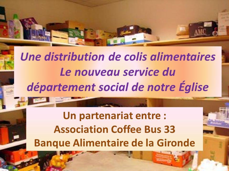 Une distribution de colis alimentaires Le nouveau service du département social de notre Église Un partenariat entre : Association Coffee Bus 33 Banqu