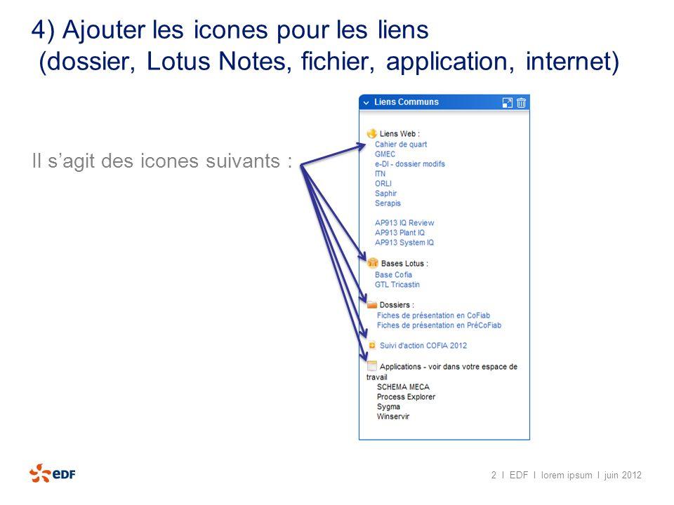 4) Ajouter les icones pour les liens (dossier, Lotus Notes, fichier, application, internet) Il sagit des icones suivants : 2 I EDF I lorem ipsum I jui
