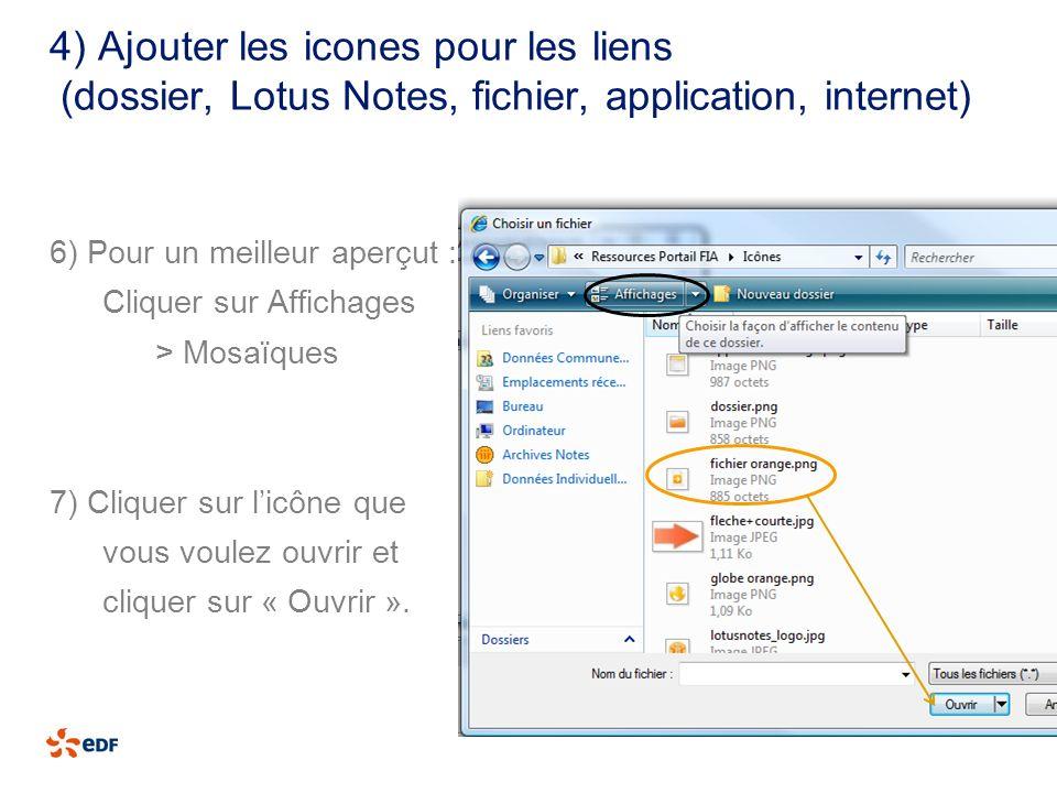 4) Ajouter les icones pour les liens (dossier, Lotus Notes, fichier, application, internet) 6) Pour un meilleur aperçut : Cliquer sur Affichages > Mos