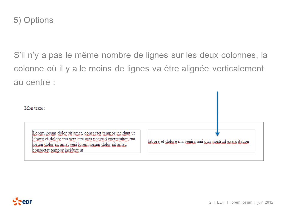 2 I EDF I lorem ipsum I juin 2012 5) Options Sil ny a pas le même nombre de lignes sur les deux colonnes, la colonne où il y a le moins de lignes va ê