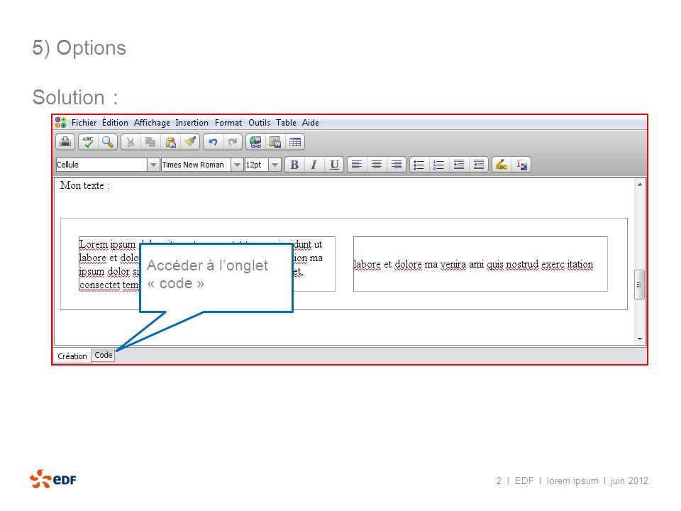 2 I EDF I lorem ipsum I juin 2012 5) Options Solution : Il sagit du code HTML correspondant à la page internet.