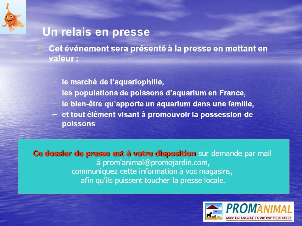 Un relais en presse Cet événement sera présenté à la presse en mettant en valeur : – – le marché de laquariophilie, – – les populations de poissons da
