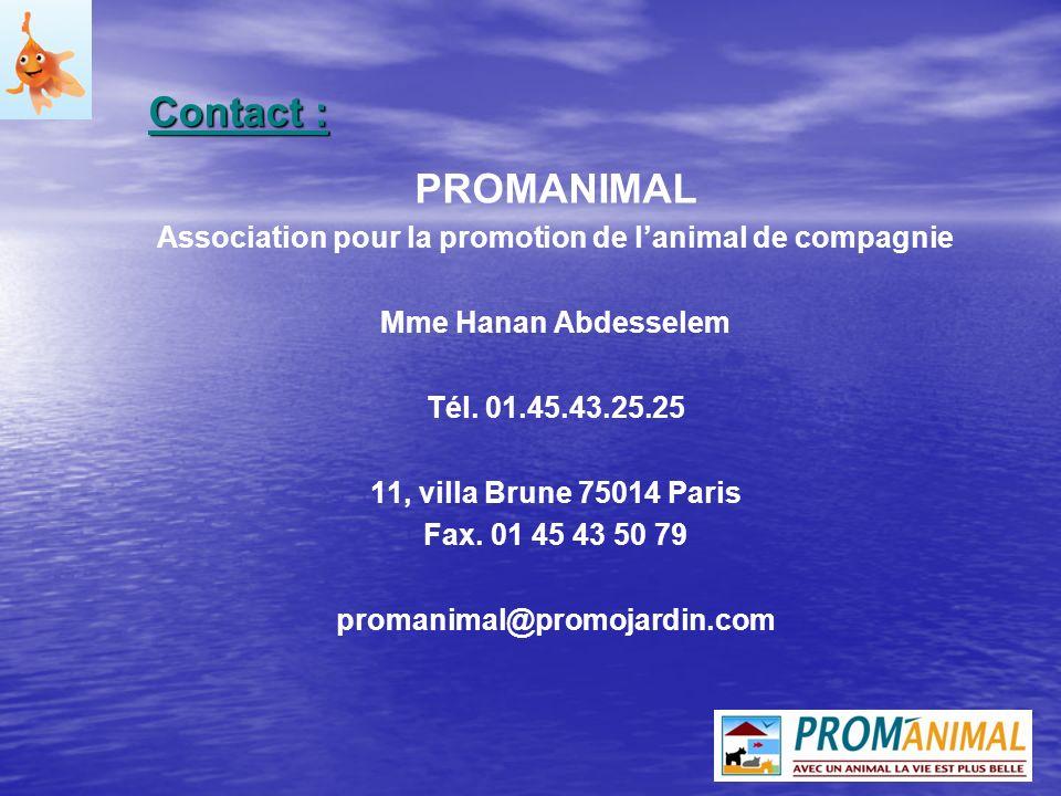 Contact : PROMANIMAL Association pour la promotion de lanimal de compagnie Mme Hanan Abdesselem Tél. 01.45.43.25.25 11, villa Brune 75014 Paris Fax. 0