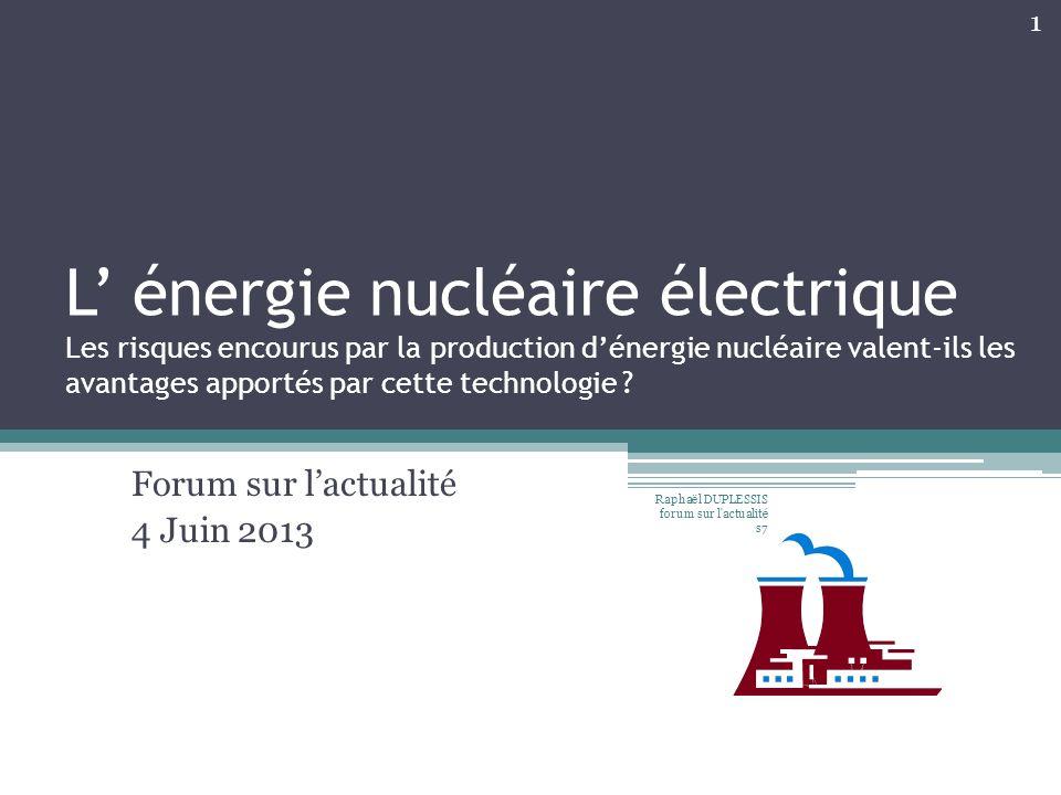 L énergie nucléaire électrique Les risques encourus par la production dénergie nucléaire valent-ils les avantages apportés par cette technologie ? For