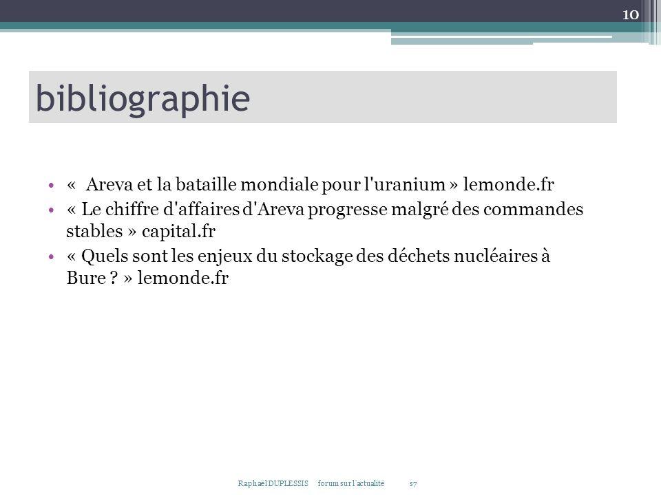 10 bibliographie Raphaël DUPLESSIS forum sur l'actualité s7 « Areva et la bataille mondiale pour l'uranium » lemonde.fr « Le chiffre d'affaires d'Arev