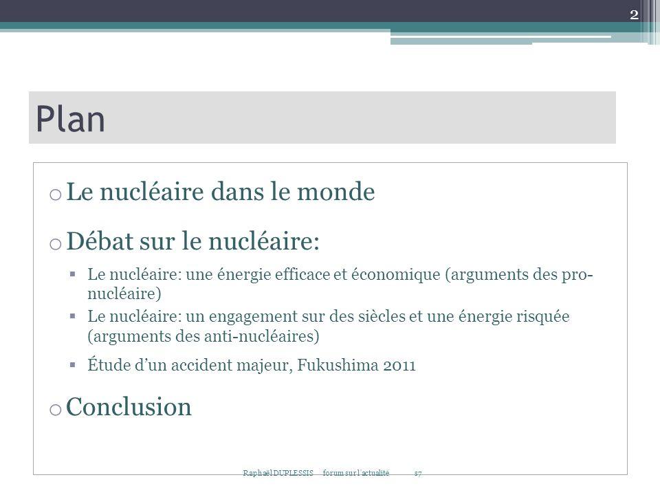 Plan o Le nucléaire dans le monde o Débat sur le nucléaire: Le nucléaire: une énergie efficace et économique (arguments des pro- nucléaire) Le nucléai
