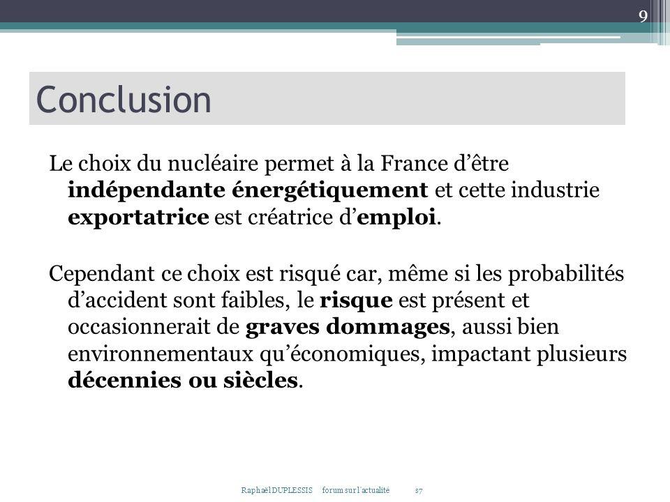 Le choix du nucléaire permet à la France dêtre indépendante énergétiquement et cette industrie exportatrice est créatrice demploi. Cependant ce choix