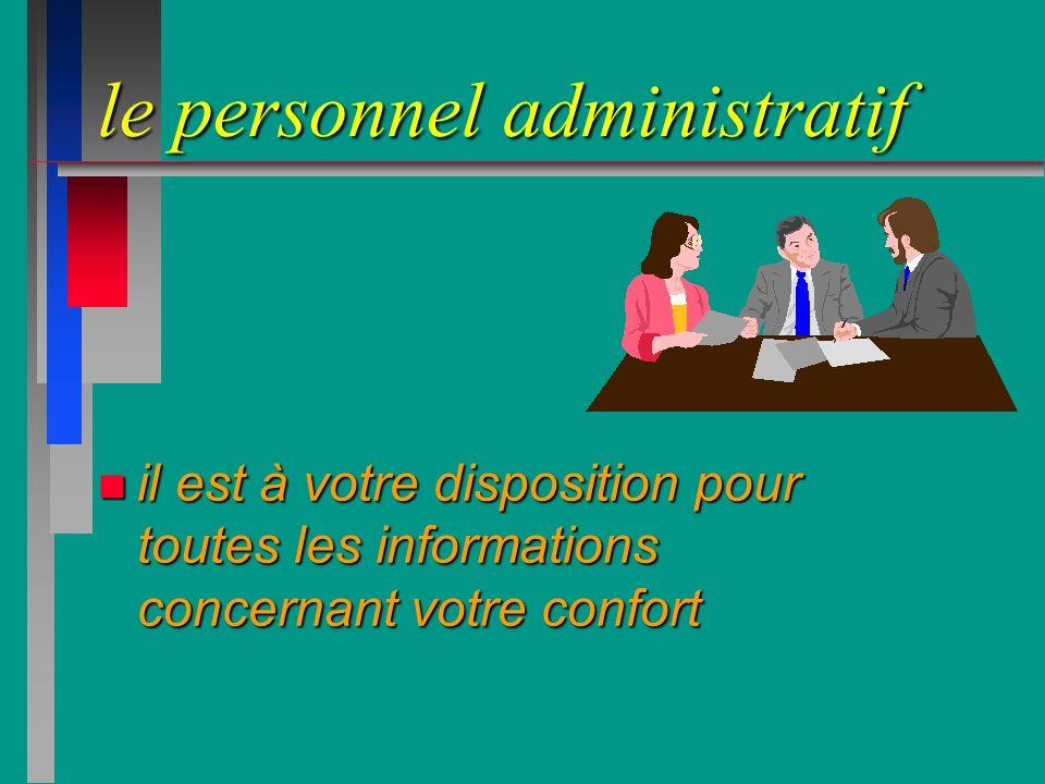 le personnel administratif n il est à votre disposition pour toutes les informations concernant votre confort