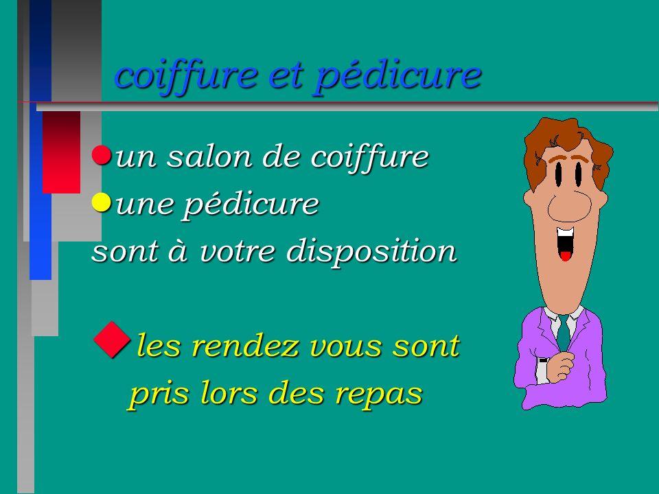 coiffure et pédicure l un salon de coiffure l une pédicure sont à votre disposition u les rendez vous sont pris lors des repas pris lors des repas