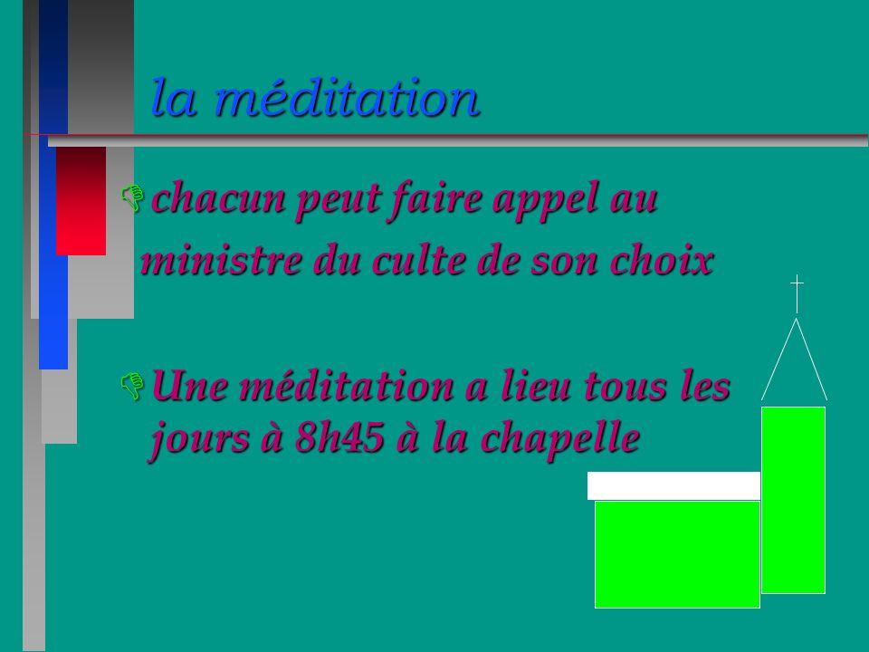 la méditation D chacun peut faire appel au ministre du culte de son choix ministre du culte de son choix D Une méditation a lieu tous les jours à 8h45