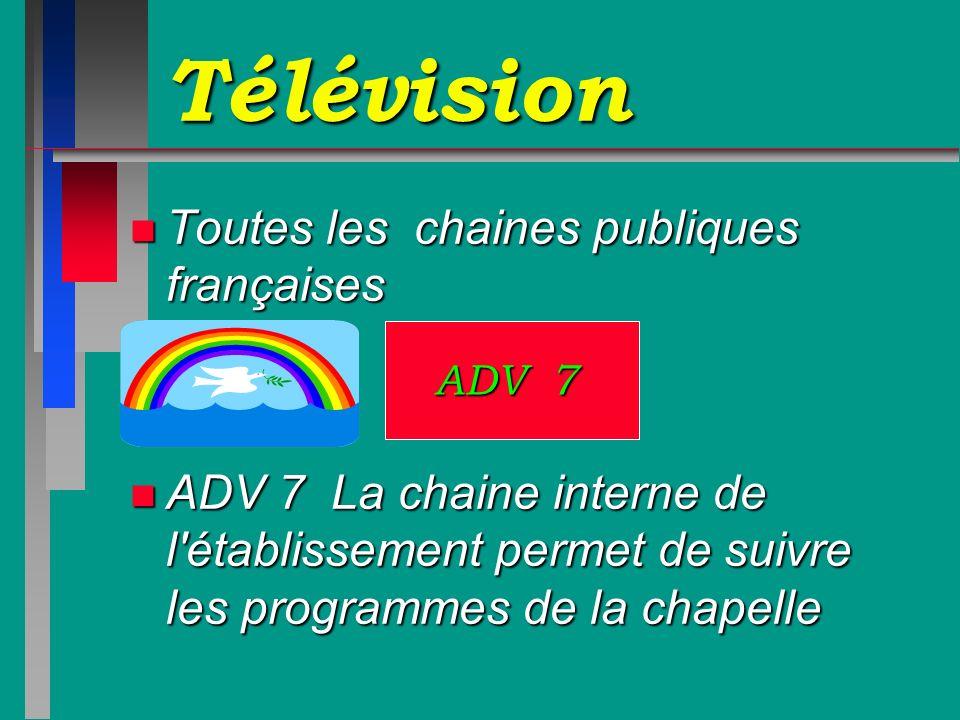Télévision n Toutes les chaines publiques françaises n ADV 7 La chaine interne de l'établissement permet de suivre les programmes de la chapelle ADV 7