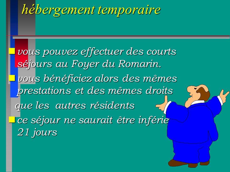 hébergement temporaire n vous pouvez effectuer des courts séjours au Foyer du Romarin. n vous bénéficiez alors des mêmes prestations et des mêmes droi