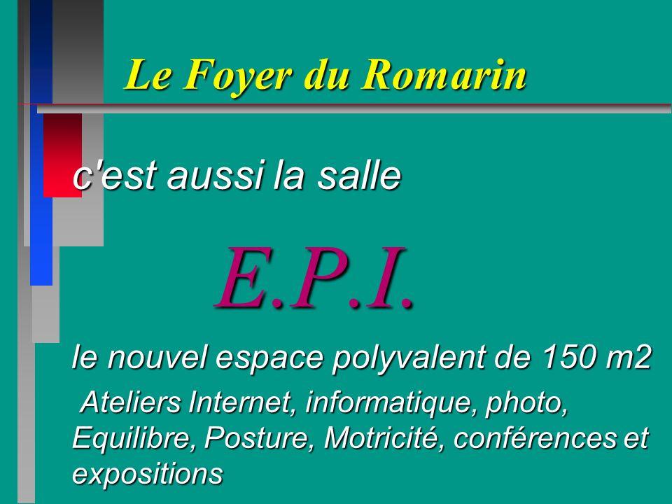 Le Foyer du Romarin c'est aussi la salle c'est aussi la salle E.P.I. E.P.I. le nouvel espace polyvalent de 150 m2 le nouvel espace polyvalent de 150 m