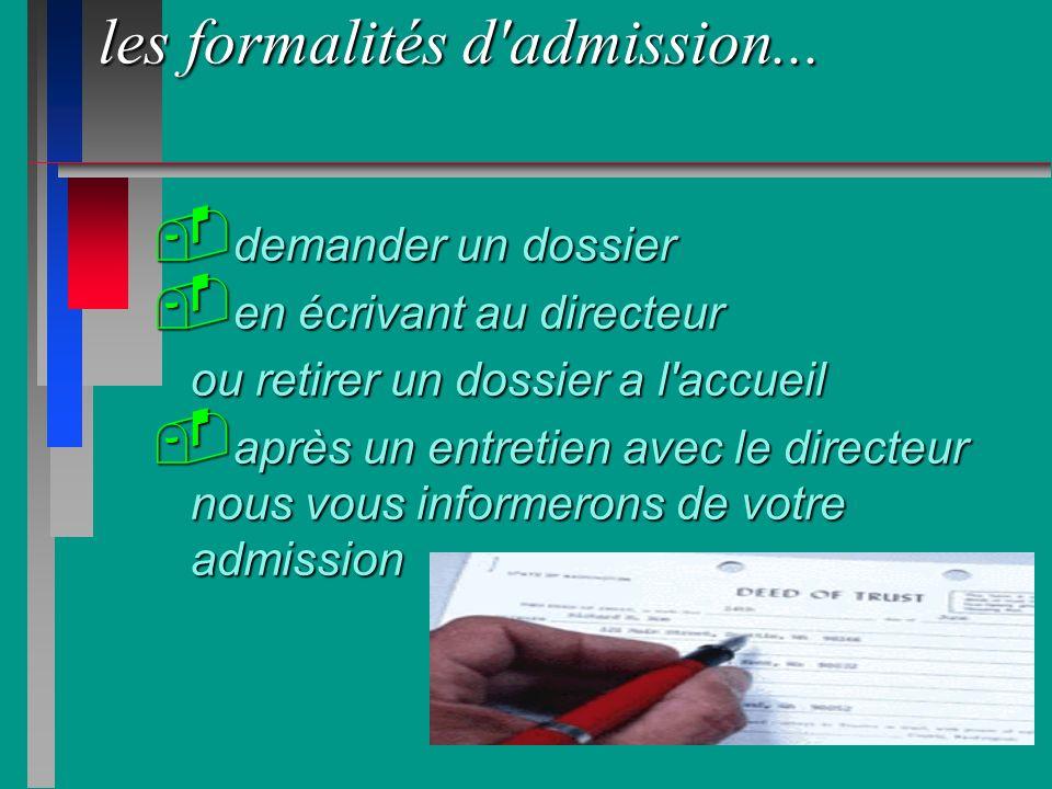 les formalités d'admission... - demander un dossier - en écrivant au directeur ou retirer un dossier a l'accueil ou retirer un dossier a l'accueil - a