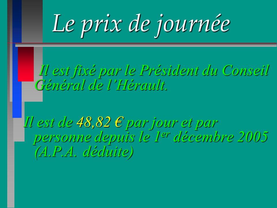 Le prix de journée Il est fixé par le Président du Conseil Général de lHérault. Il est fixé par le Président du Conseil Général de lHérault. Il est de