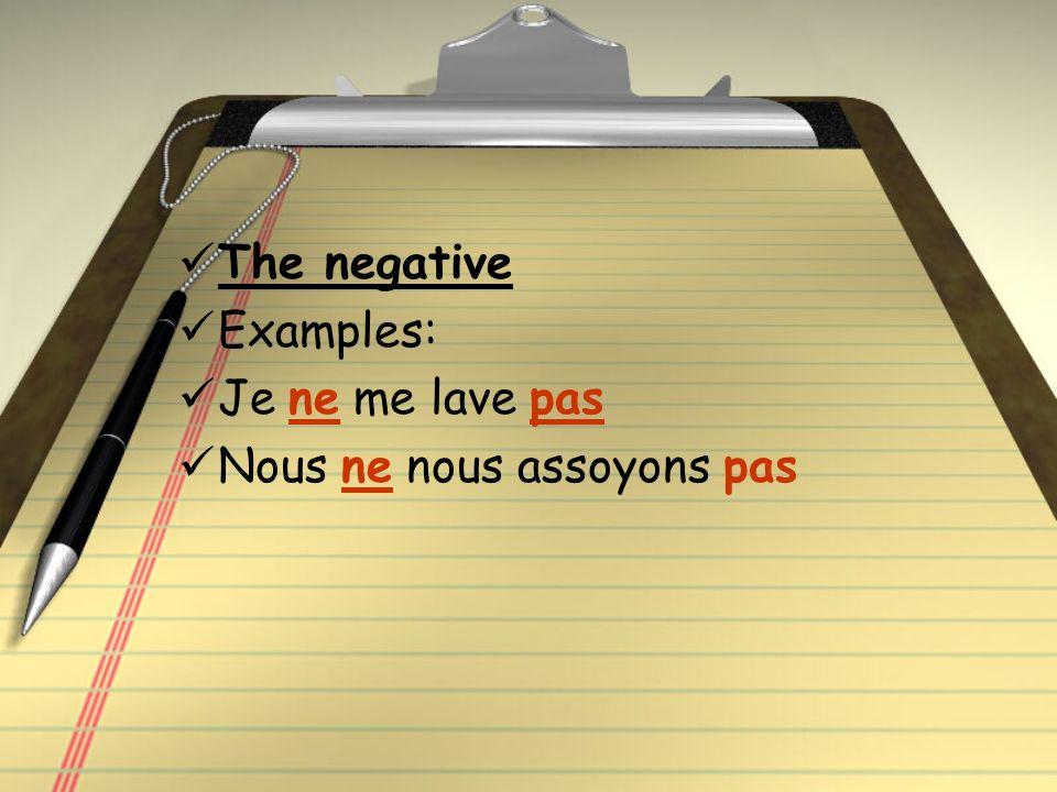 The negative Examples: Je ne me lave pas Nous ne nous assoyons pas