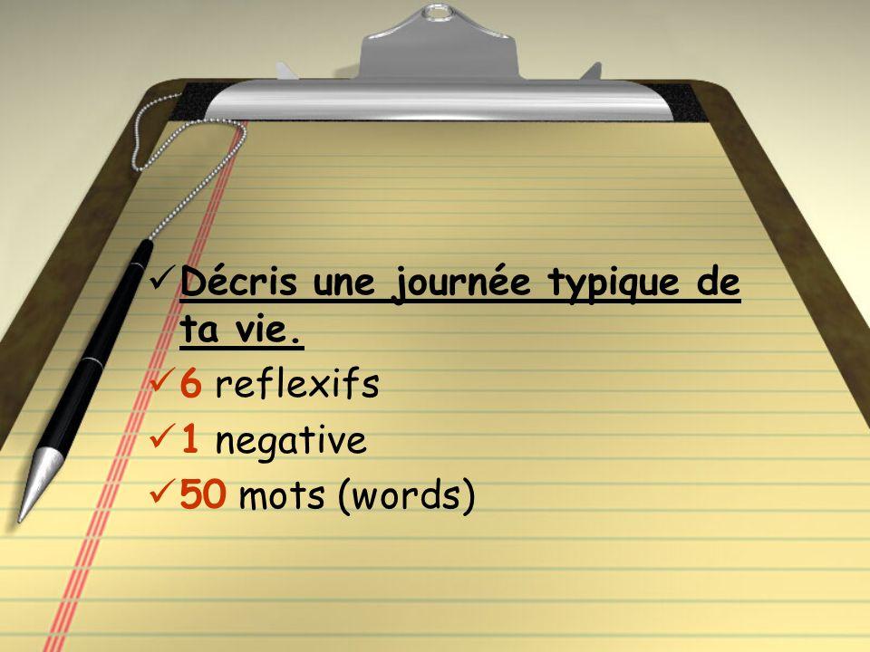Décris une journée typique de ta vie. 6 reflexifs 1 negative 50 mots (words)