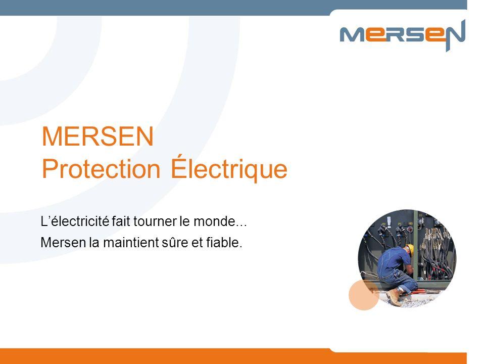 MERSEN Protection Électrique Lélectricité fait tourner le monde... Mersen la maintient sûre et fiable.
