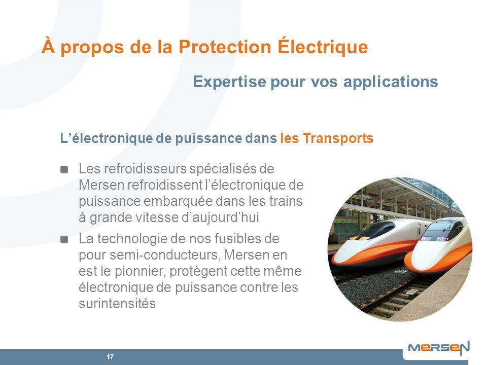 17 À propos de la Protection Électrique Les refroidisseurs spécialisés de Mersen refroidissent lélectronique de puissance embarquée dans les trains à