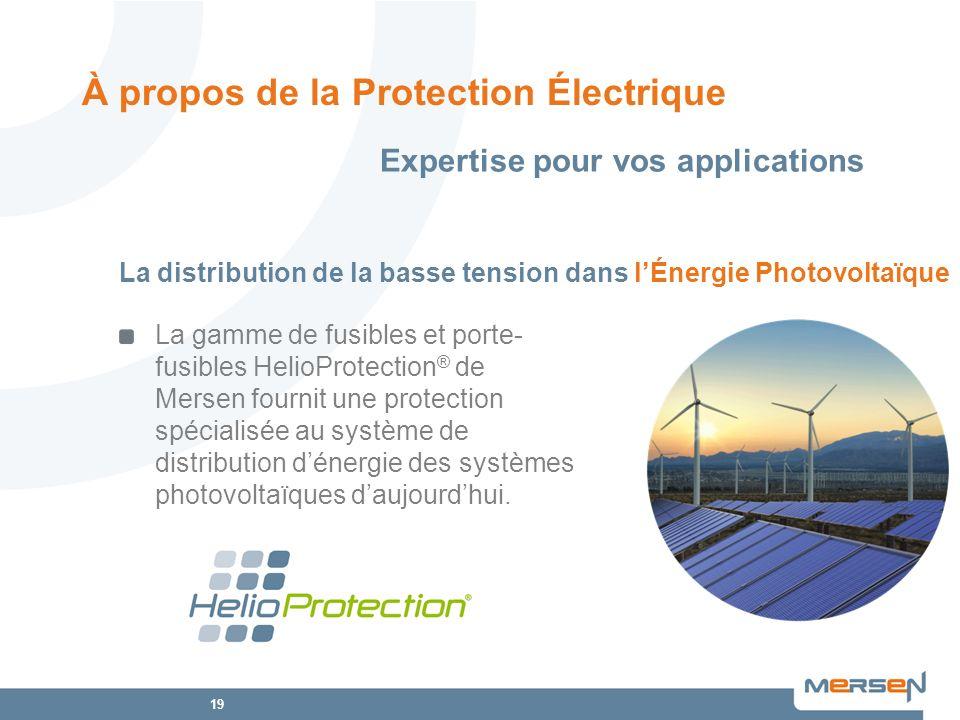 19 La gamme de fusibles et porte- fusibles HelioProtection ® de Mersen fournit une protection spécialisée au système de distribution dénergie des syst
