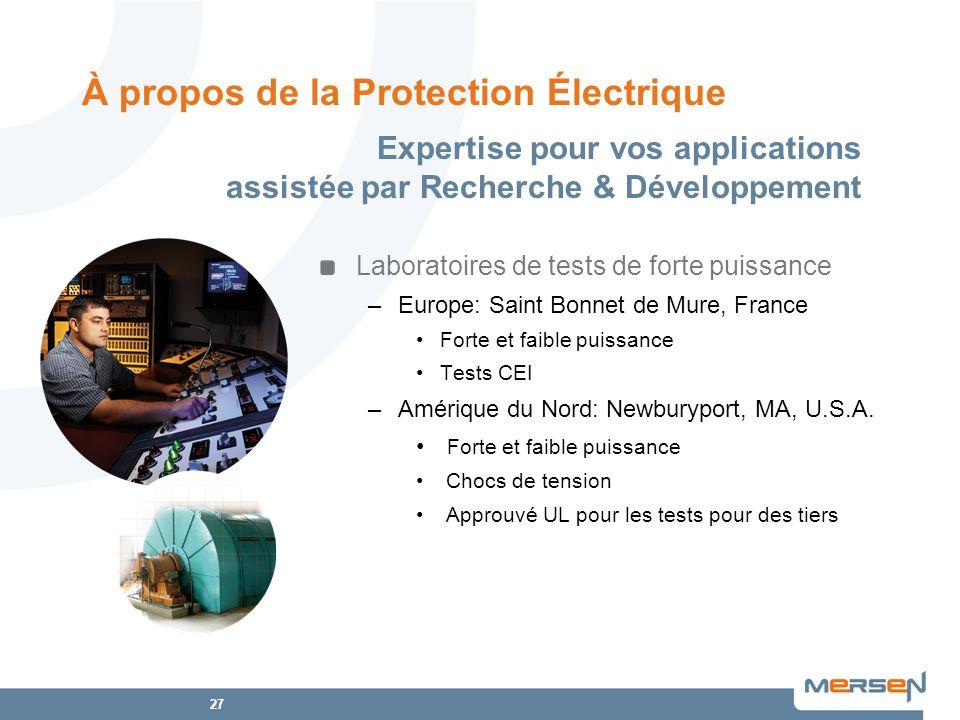 27 Laboratoires de tests de forte puissance –Europe: Saint Bonnet de Mure, France Forte et faible puissance Tests CEI –Amérique du Nord: Newburyport,