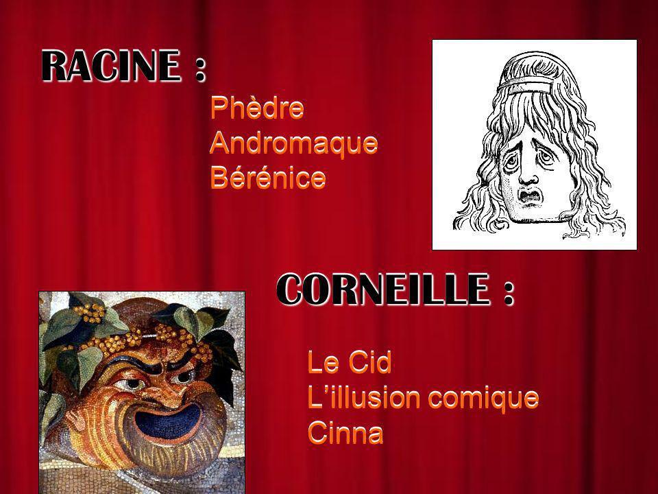 RACINE : Phèdre Andromaque Bérénice CORNEILLE : Le Cid Lillusion comique Cinna RACINE : Phèdre Andromaque Bérénice CORNEILLE : Le Cid Lillusion comiqu