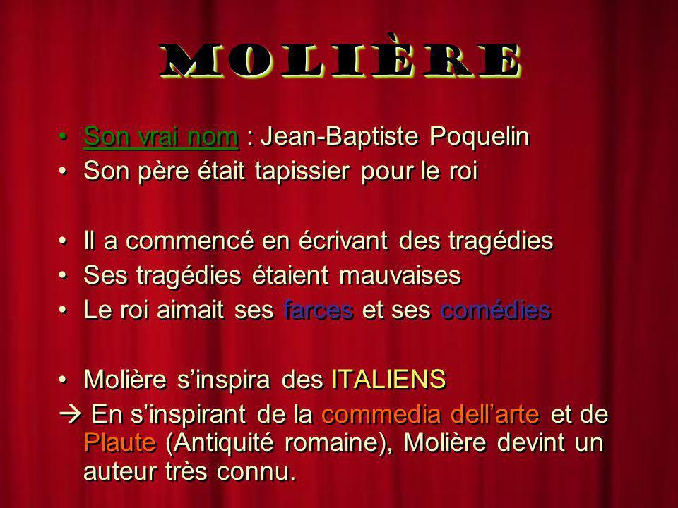 MOLIÈREMOLIÈRE Son vrai nom : Jean-Baptiste Poquelin Son père était tapissier pour le roi Il a commencé en écrivant des tragédies Ses tragédies étaien