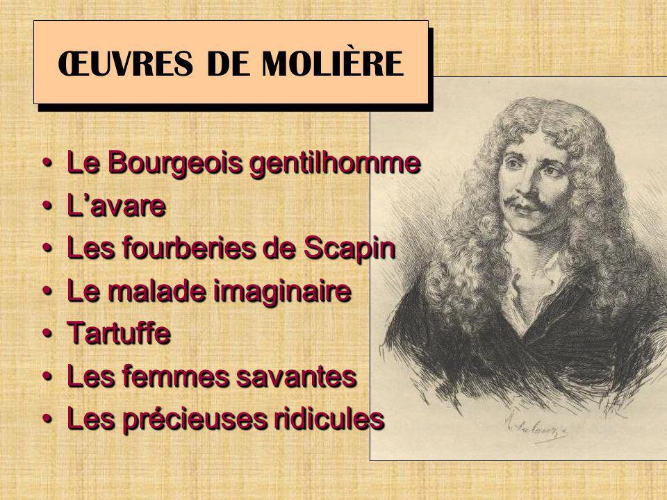 ŒUVRES DE MOLIÈRE Le Bourgeois gentilhommeLe Bourgeois gentilhomme LavareLavare Les fourberies de ScapinLes fourberies de Scapin Le malade imaginaireL