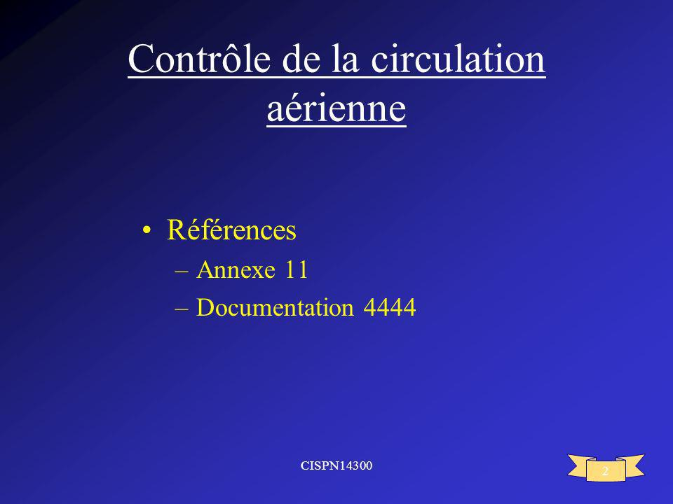 CISPN14300 2 Contrôle de la circulation aérienne Références –Annexe 11 –Documentation 4444